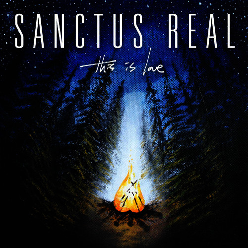 "Sanctus Real  ""This Is Love""  Mixed by Jake Rye  Mastered by Mike Cervantes"