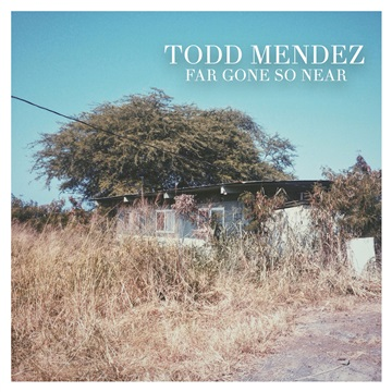 "Todd Mendez  ""Far Gone So Near""  Mixed by Jacob Mcguire  Mastered by Mike Cervantes"