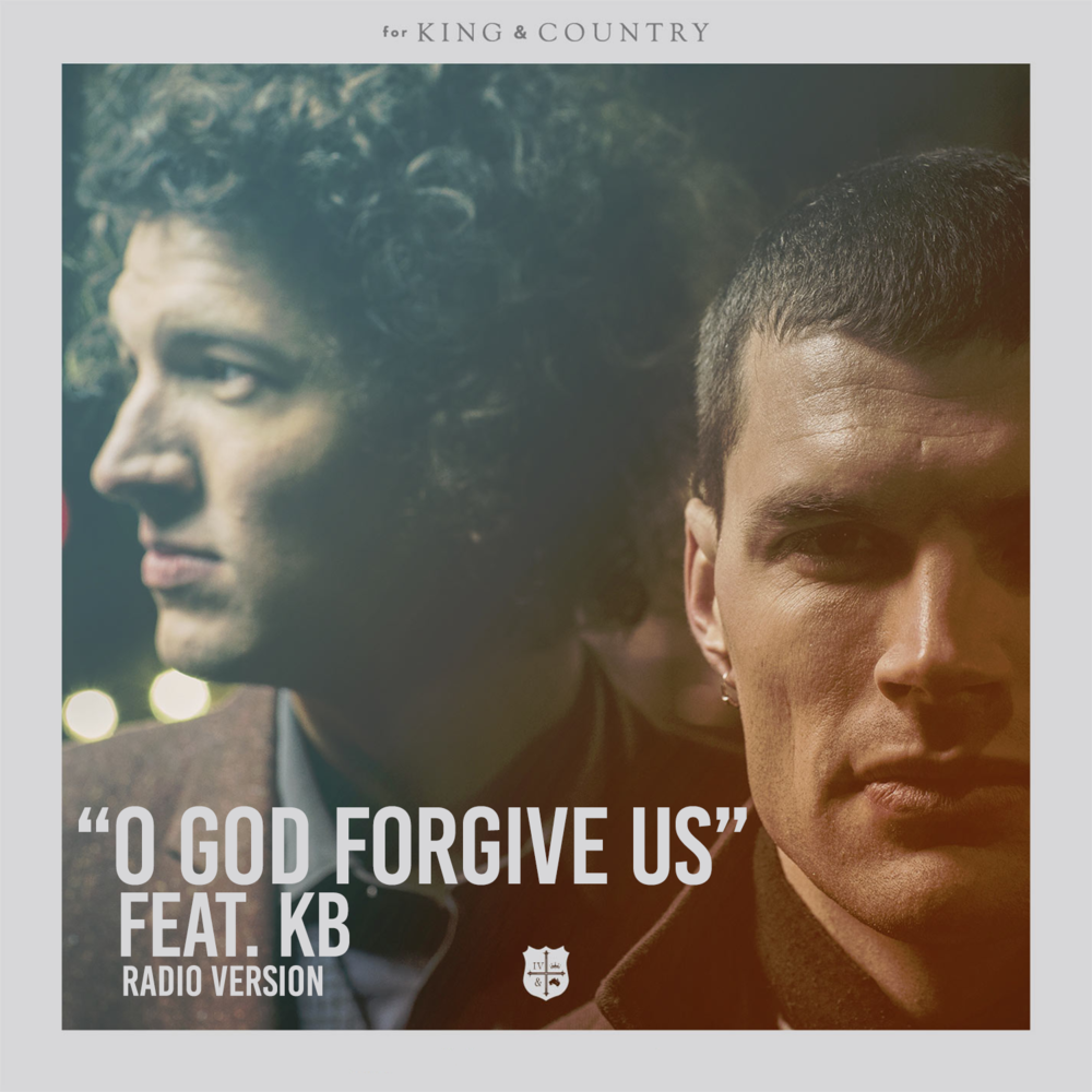"for King & Country  ""O God Forgive Us"" Feat. KB (Radio Version)  Mixed by Ainslie Grosser  Mastered by Mike Cervantes"