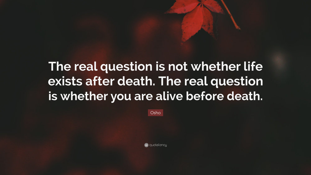 6360752-Osho-Quote-The-real-question-is-not-whether-life-exists-after.jpg