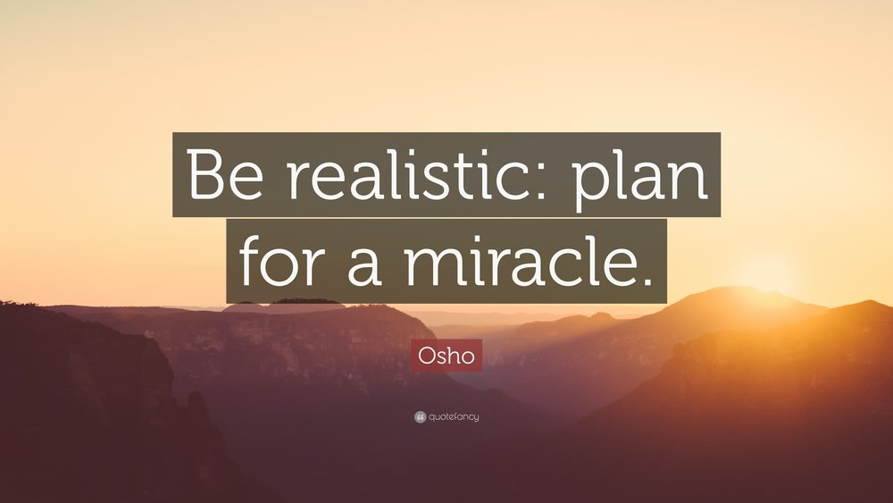 24227-Osho-Quote-Be-realistic-plan-for-a-miracle.jpg