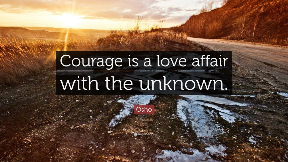366513-Osho-Quote-Courage-is-a-love-affair-with-the-unknown.jpg