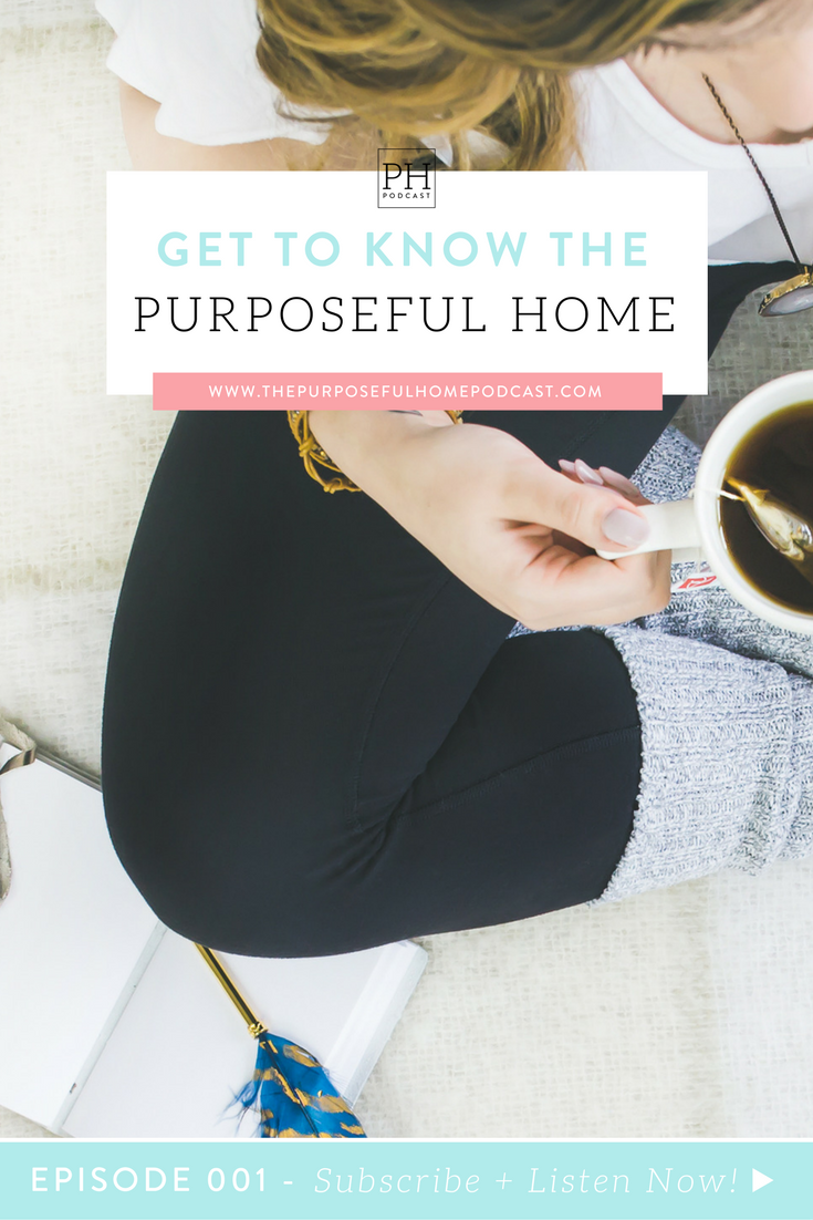 The Purposeful Home Podcast Ep 001: Get to Know The Purposeful Home