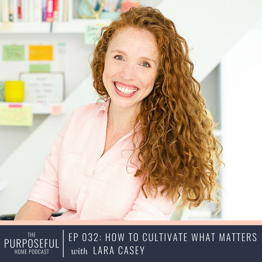 Episode 032 How to Cultivate What Matters with Lara Casey