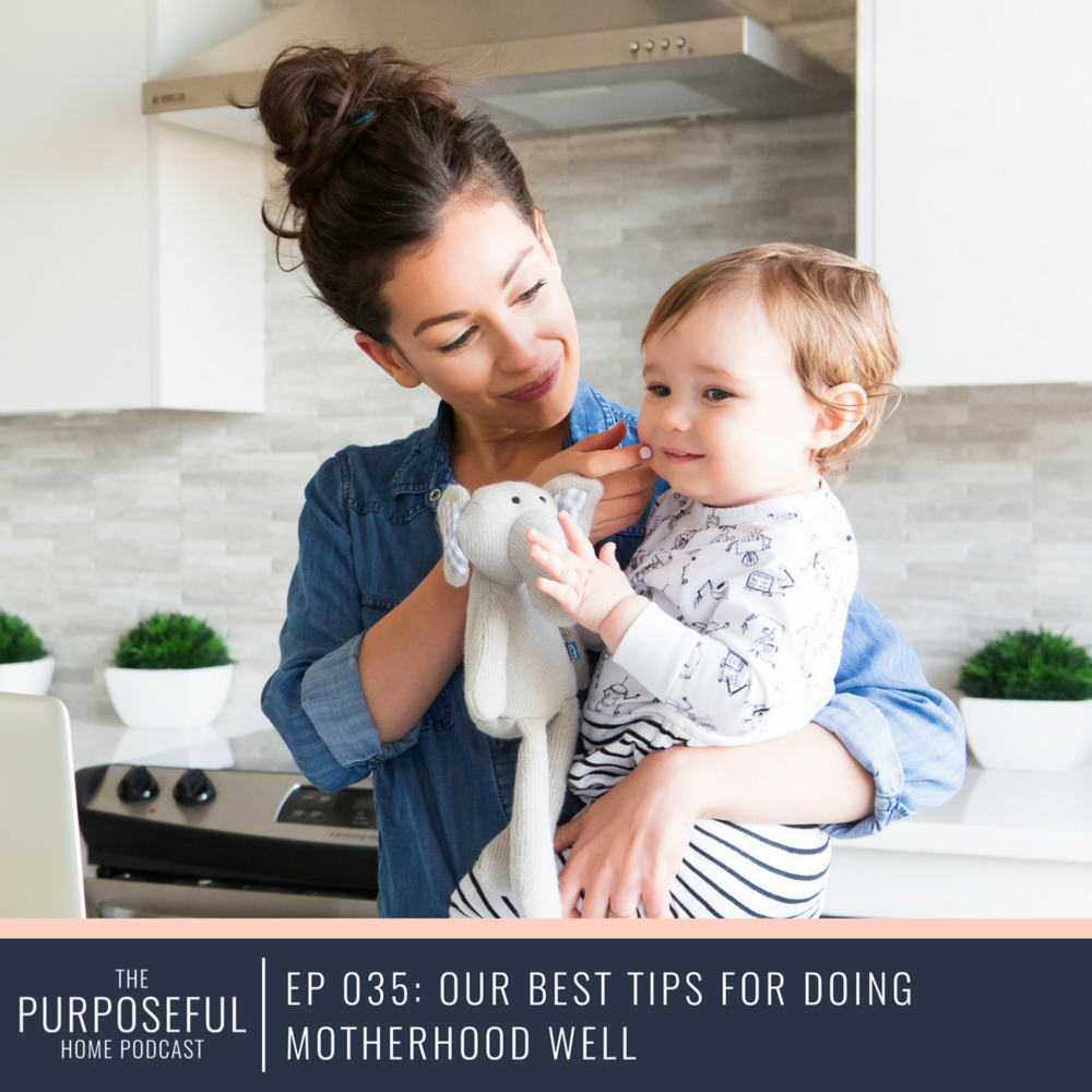 Episode 035: Our Best Tips for Doing Motherhood Well