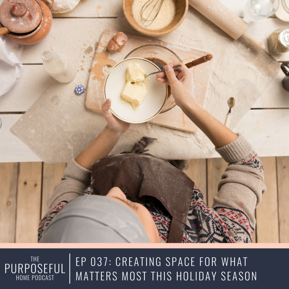 Episode 037: Creating Space for What Matters Most this Holiday Season