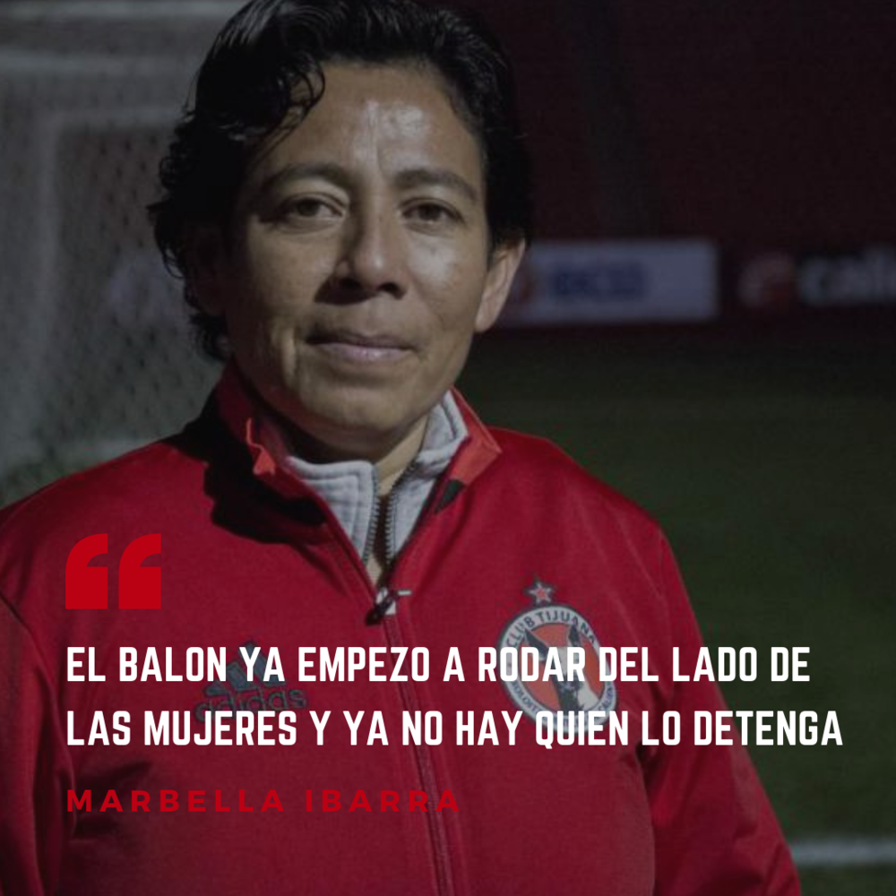 """The ball has started to roll towards the women's side and no one can stop it."" - Marbella Ibarra"
