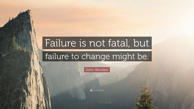 Failing is the most important step to growing. But if failure doesn't change you, you're in big trouble.