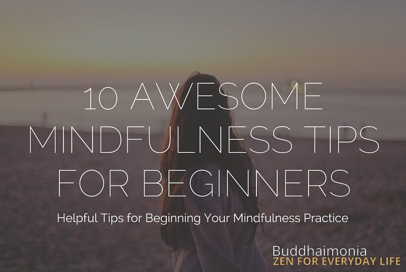 10 Awesome Mindfulness Tips for Beginners