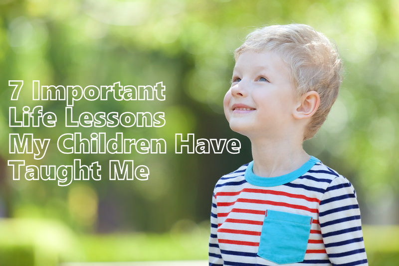 7 Important Life Lessons My Children Have Taught Me