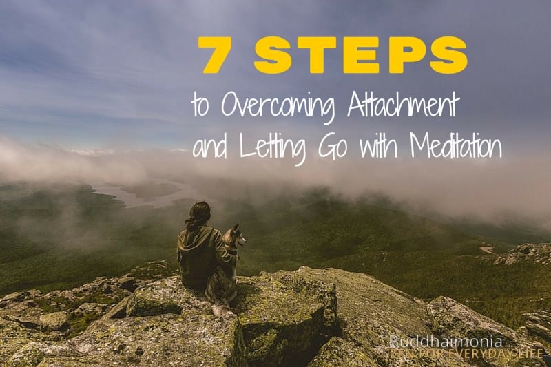 7 Steps to Overcoming Attachment and Letting Go with Meditation via Buddhaimonia