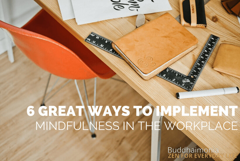 6 Great Ways to Implement Mindfulness in the Workplace via Buddhaimonia