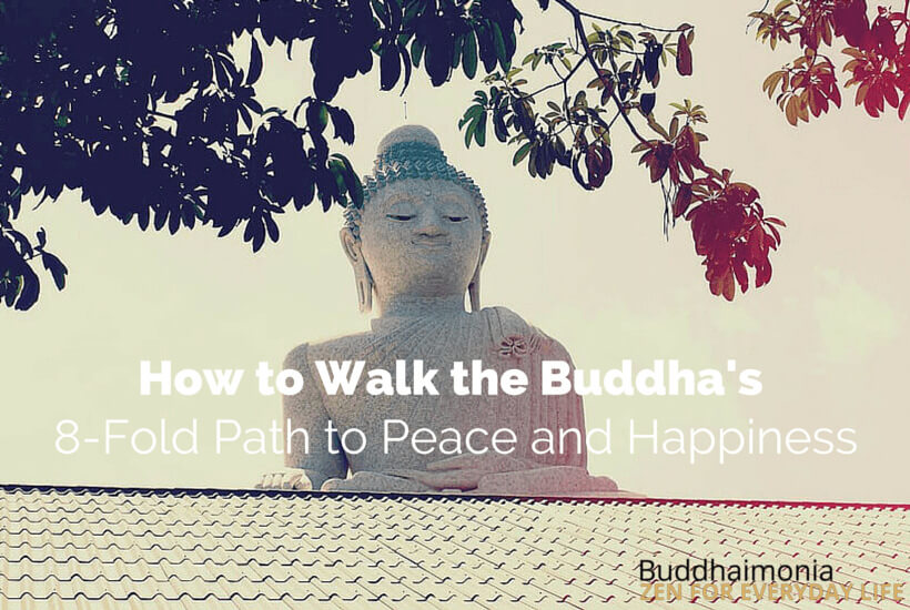 How to Walk the Buddha's 8-Fold Path to Peace and Happiness via Buddhaimonia