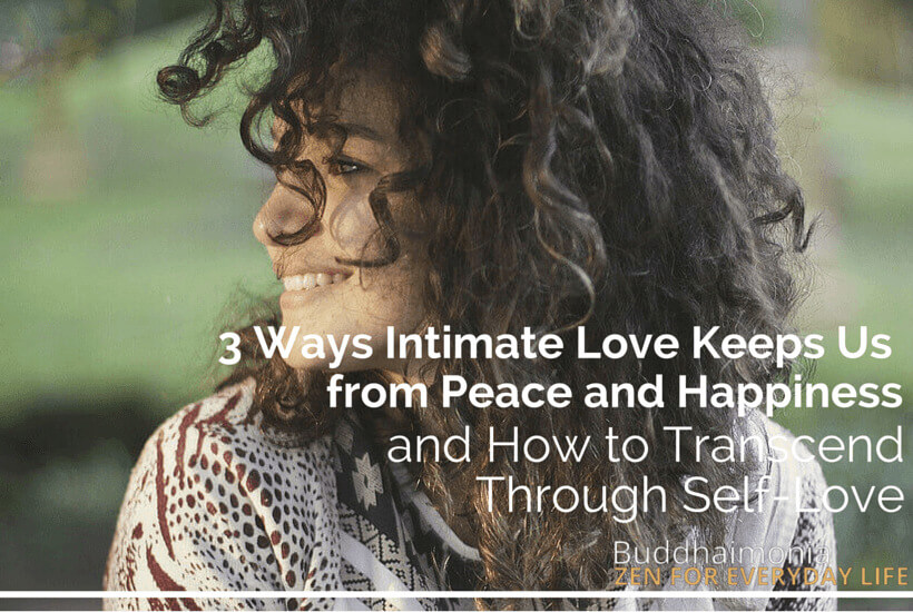 3 Ways Love Keeps Us From Peace and Happiness and How to Transcend Through Realizing Self-Love