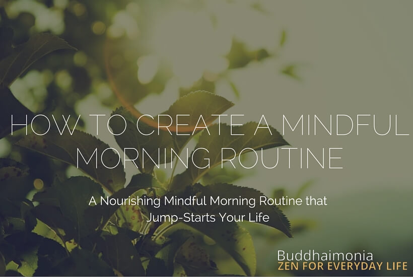 How to Design a Mindful Morning Routine via Buddhaimonia