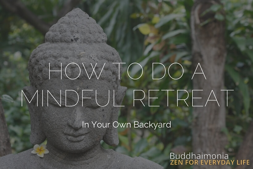 How to Do a Mindful Retreat (in Your Own Backyard) via Buddhaimonia