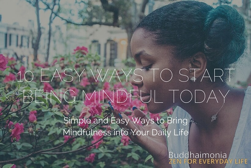 10 EASY WAYS TO START BEING MINDFUL TODAY via Buddhaimonia