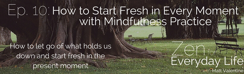 ZfEL-10-how-to-start-fresh-in-every-moment-with-mindfulness-practice