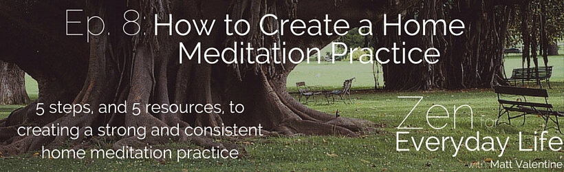 ZfEL 8: How to Create a Home Meditation Practice