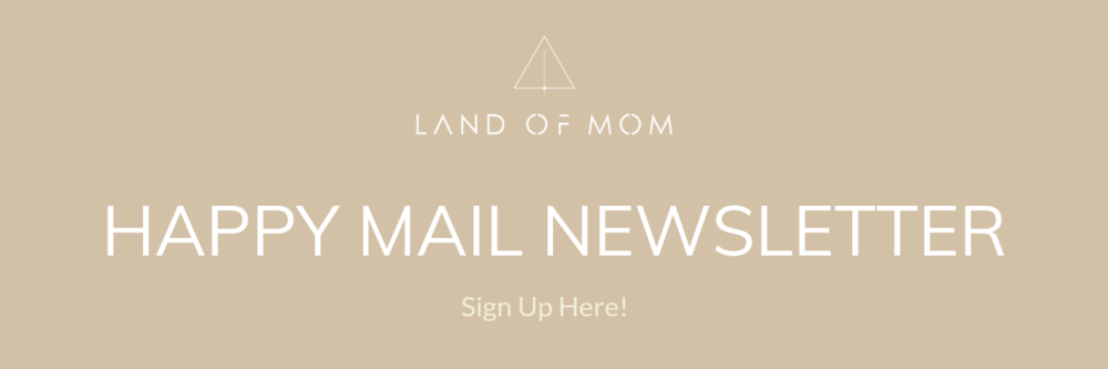 Link to sign up for Happy Mail Newsletter for Land of Mom