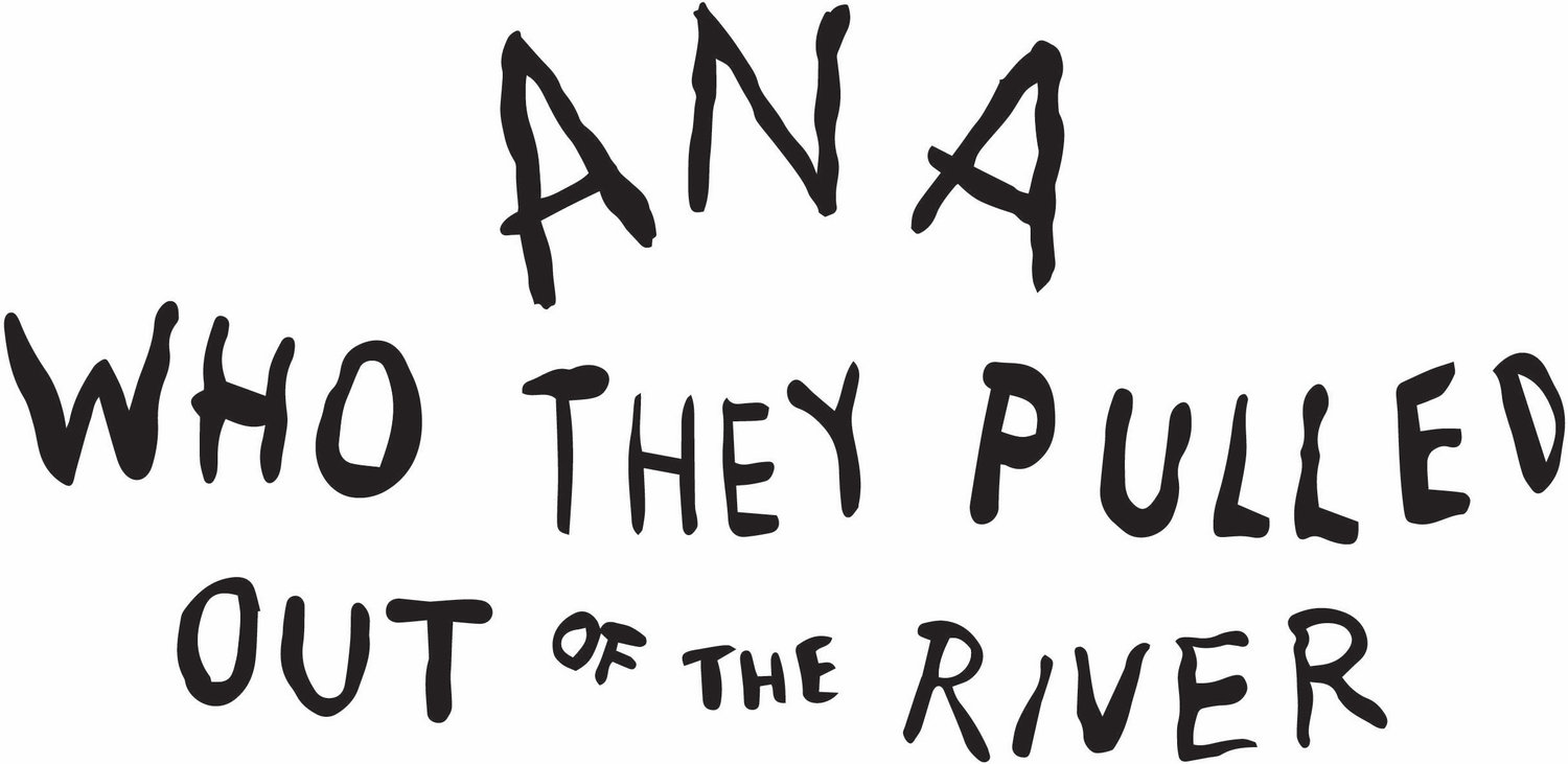 Ana, Who They Pulled Out of the River