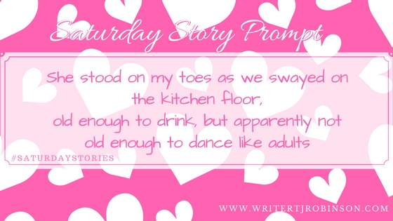 She stood on my toes as we swayed on the kitchen floor, old enough to drink, but apparently not old enough to dance like adults.jpg
