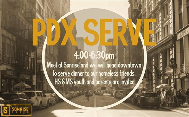 Don't forget that we have PDX Serve tonight from 4-6:30pm! Meet in the church parking lot to serve in downtown Portland with the Schramm's. #sonriseyouth #pdxserve