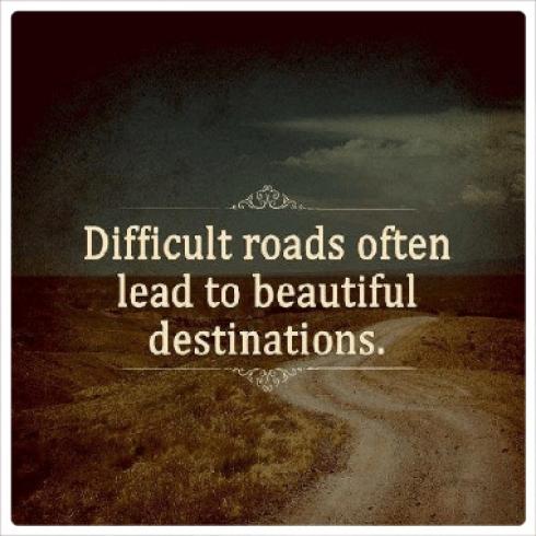 difficult_roads_often_lead_to_beautiful_destinations.jpg