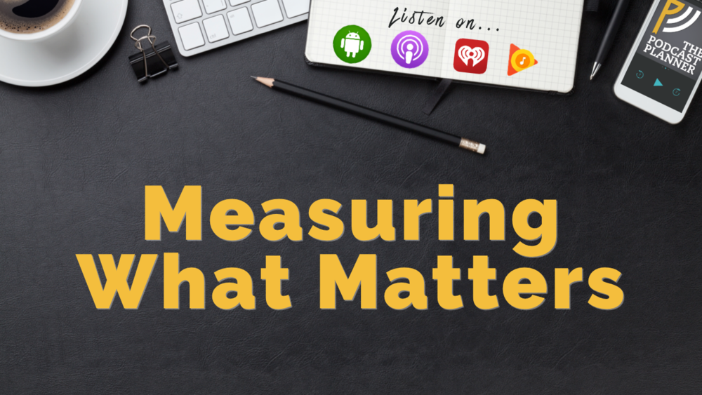 Measure What Actually Matters When Podcasting