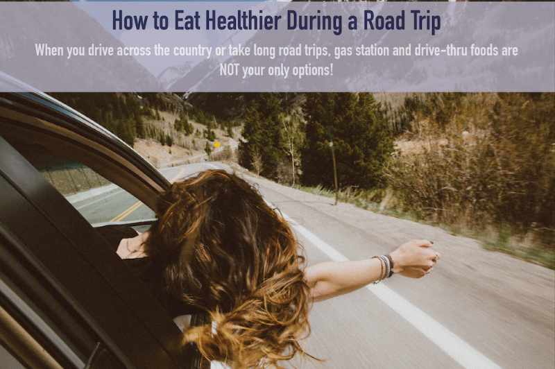 How to eat healthier on a long drive or road trip