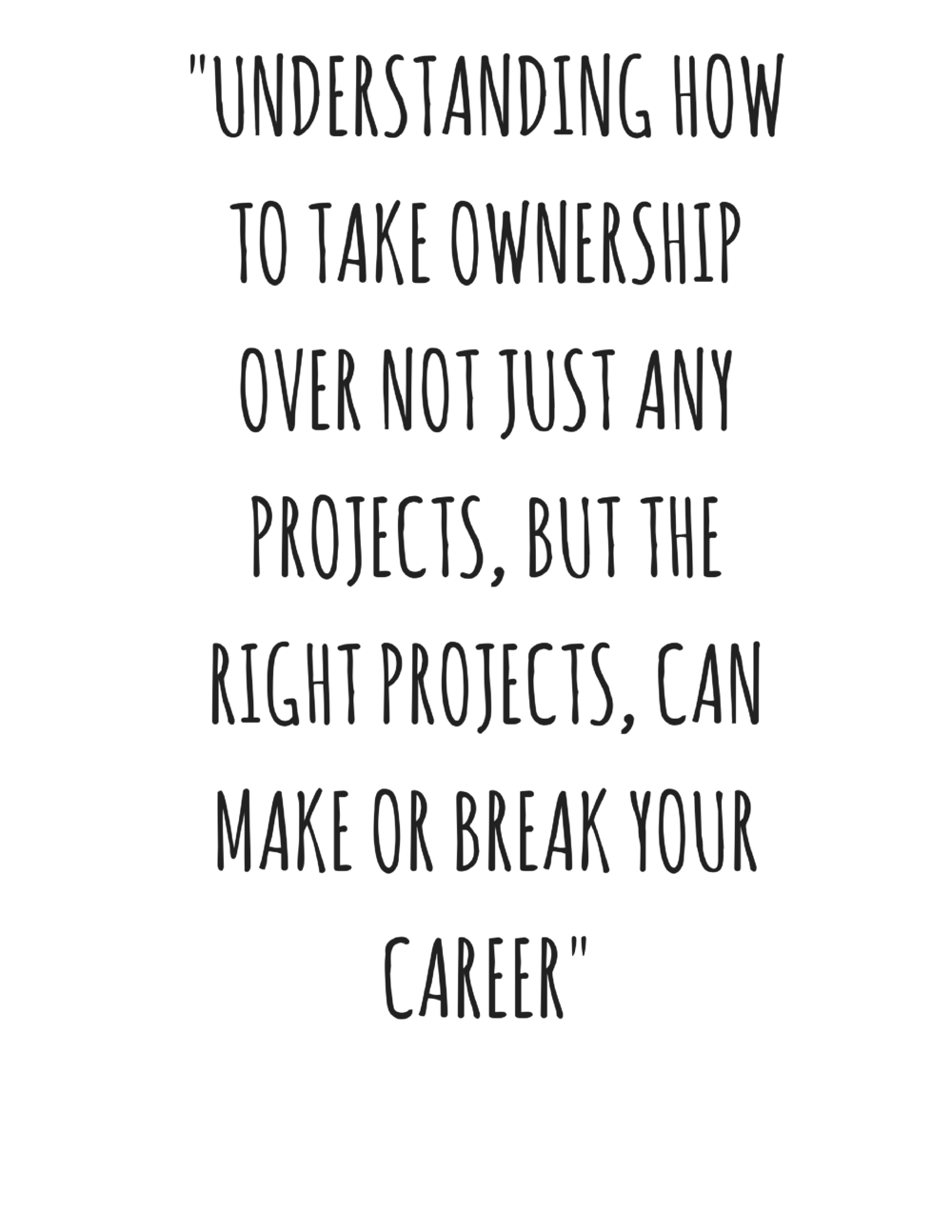 UNDERSTANDING HOW TO TAKE OWNERSHIP OVER NOT JUST ANYH PROJECTS, BUT THE RIGHT PROJECTS, CAN MAKE OR BREAK YOUR CAREER. (5).png