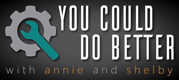 You Could Do Better Podcast with Annie and Shelby
