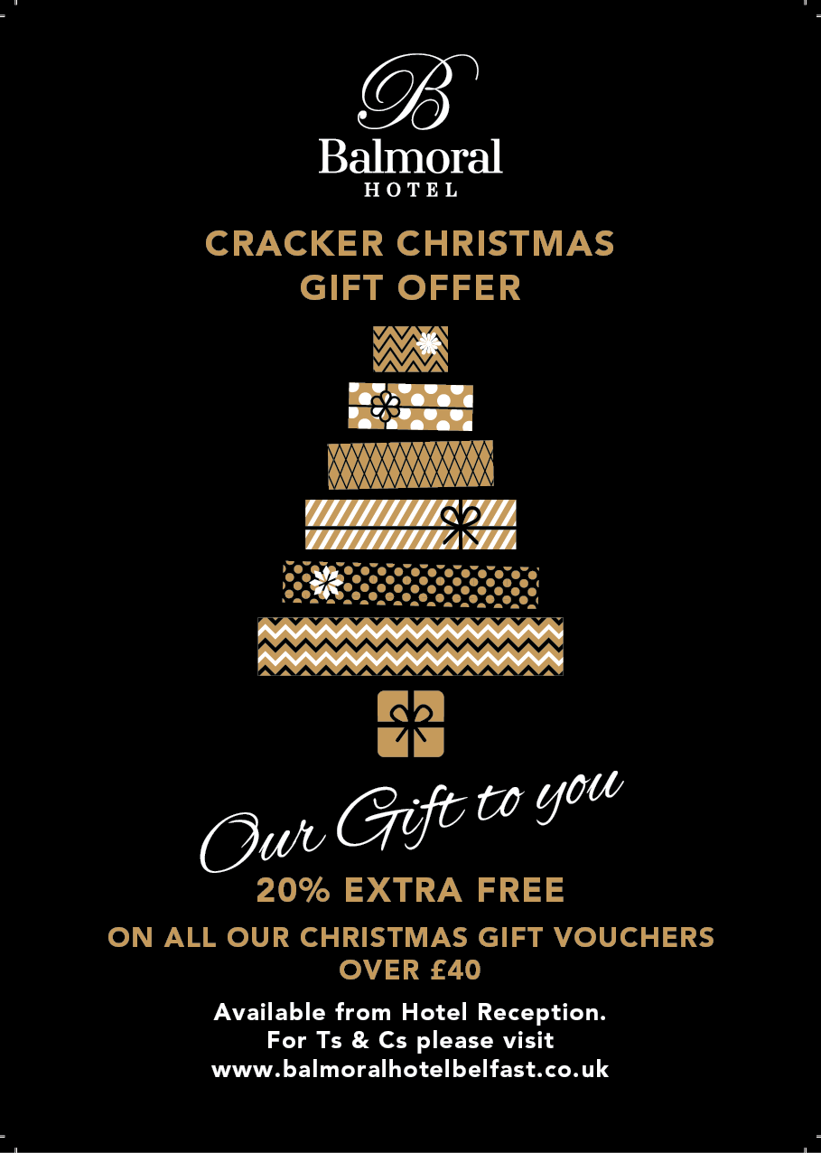Terms & Conditions  Vouchers only valid after 24 hours of purchase. valid for 12 months. 20% extra offer valid only with vouchers over £40. This complimentary voucher is not valid against a group or event booking and cannot be used outside of these dates.    Terms & Conditions for Neighbors Christmas Gift Card  20% of your food bill when you dine at the Balmoral between January 2nd and January 31st. This offer cannot be used in conjunction with any other current offer. Redeem your 20% discount by producing your Christmas card at pay point. This complimentary voucher is not valid against a group or event booking and cannot be used outside of these dates. One voucher valid per transaction.