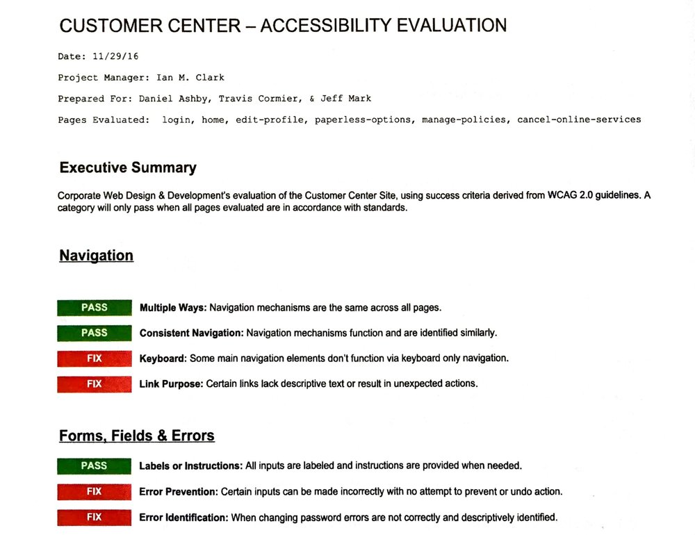 WCAG - Using W3C WCAG 2.0 standards to check conformance; I have experience consulting for OEM manufacturer sites, high end retail / ecommerce, and client side insurance sites.Section 508 StandardsExperience consulting for educational and various federally funded institutions such as MSU. This image is of one of the initial reports I created which successfully garnered buy in to develop a more accessible client side site. While attaining this buy-in meant sacrificing certain criteria which would mean at the end of the project we still wouldn't achieve level A compliance, it was a huge step towards becoming accessible at all.