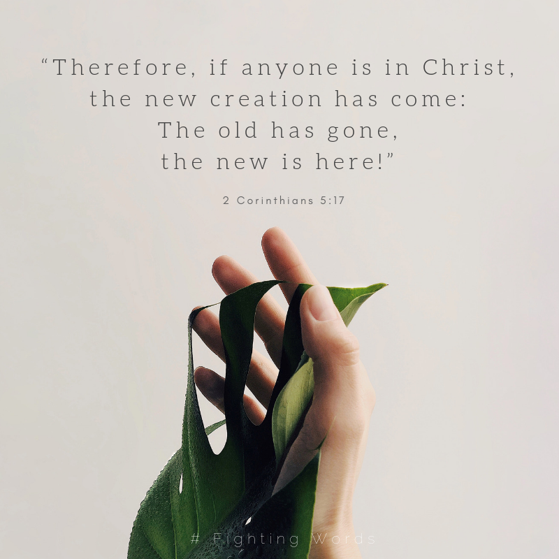 """""""Therefore, if anyone is in Christ, the new creation has come_[a] The old has gone, the new is here!""""-2.png"""