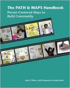 The PATH and MAPS Handbook – Person-Centered Ways to Build Community By: John O'Brien, Jack Pearpoint, and Lynda Kahn