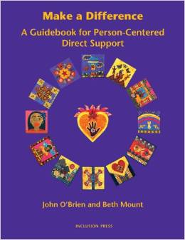 Make A Difference – A Guide Book for Person Centered Direct Support By: John O'Brien and Beth Mount