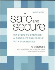 Safe and Secure – Six Steps To Creating A Good Life For People With Disabilities By: Al Etmanski, with Jackie Collins and Vickie Cammack