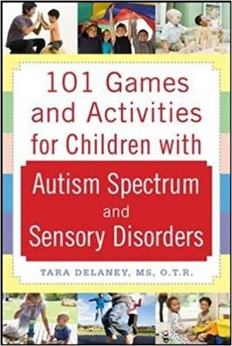 101 Games and Activities for Children with Autism, Asperger's and Sensory Processing Disorders.jpg