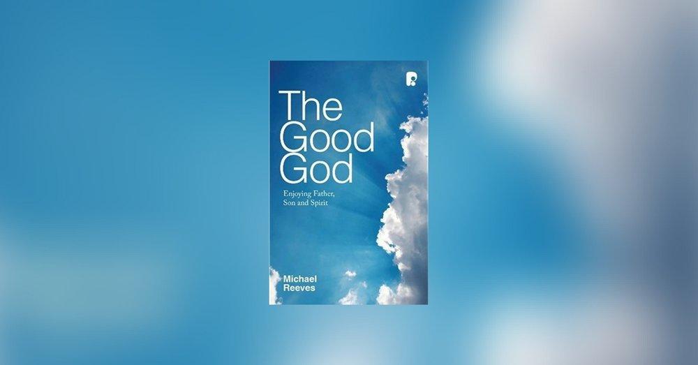 'The Good God: Enjoying Father, Son and Spirit' - St Andrews Bookshop