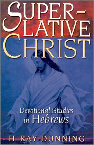 Superlative Christ: Devotional Studies in Hebrews - Dr. H. Ray Dunning