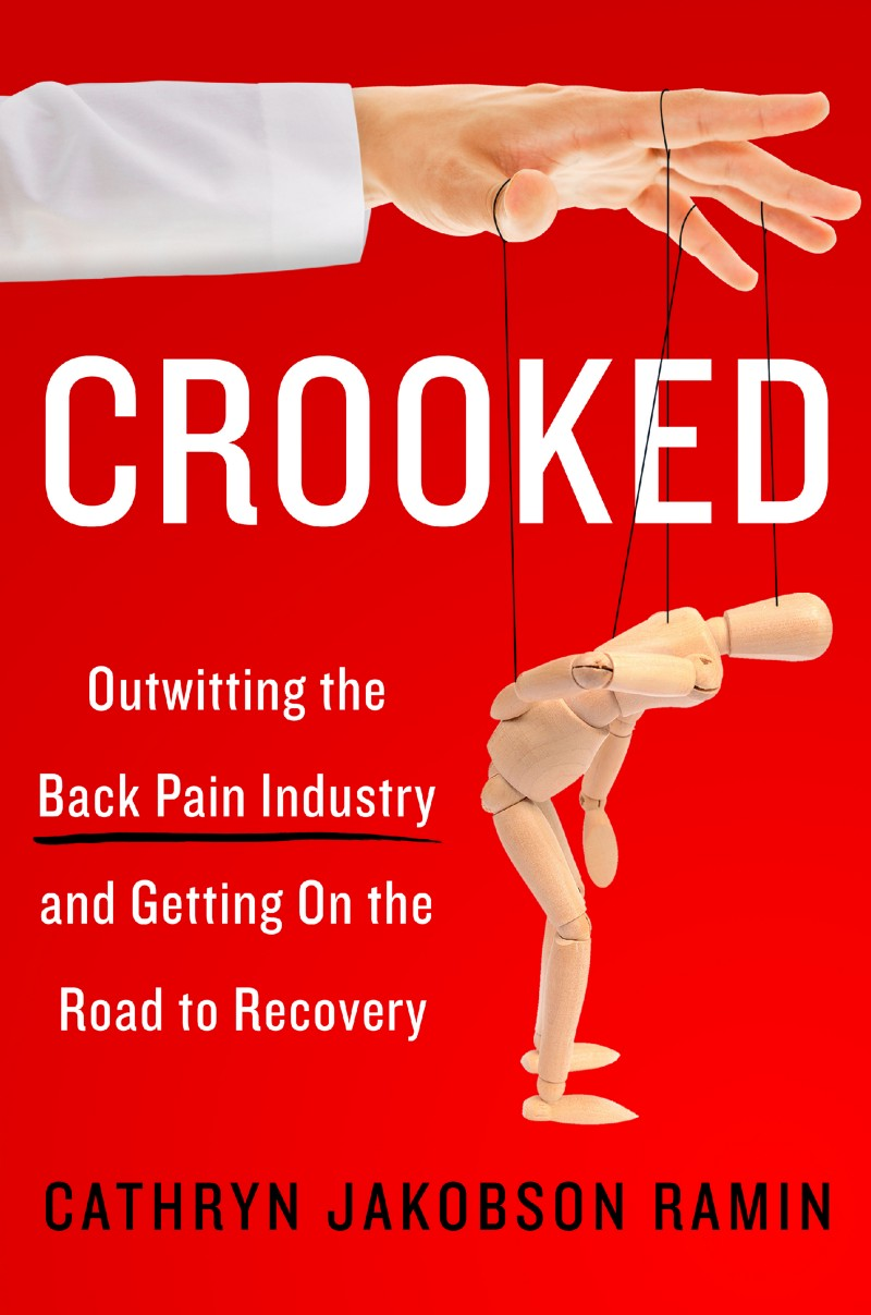 """Crooked: Outwitting the Back Pain Industry and Getting on the Road to Recovery."" Available May 9th."