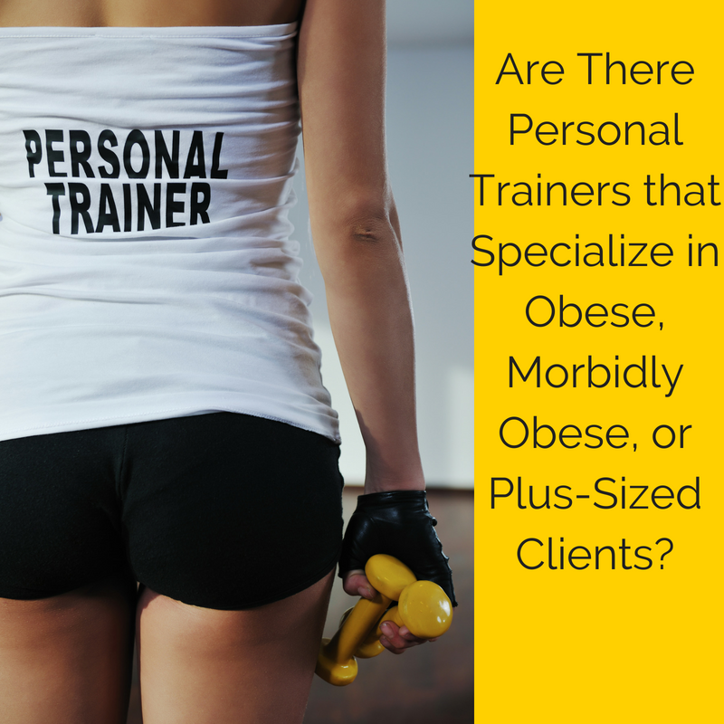 Are There Personal Trainers that Specialize in Obese, Morbidly Obese, or Plus-Sized Clients_.png
