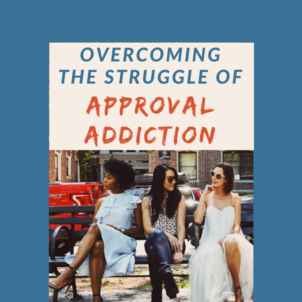 Overcoming the Struggle of Approval Addiciton