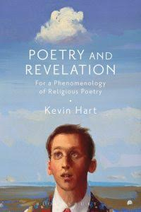 Kevin Hart. Poetry and Revelation: For a Phenomenology of Religious Poetry. London: Bloomsbury Academic, 2017. pp. 329. $114.00.