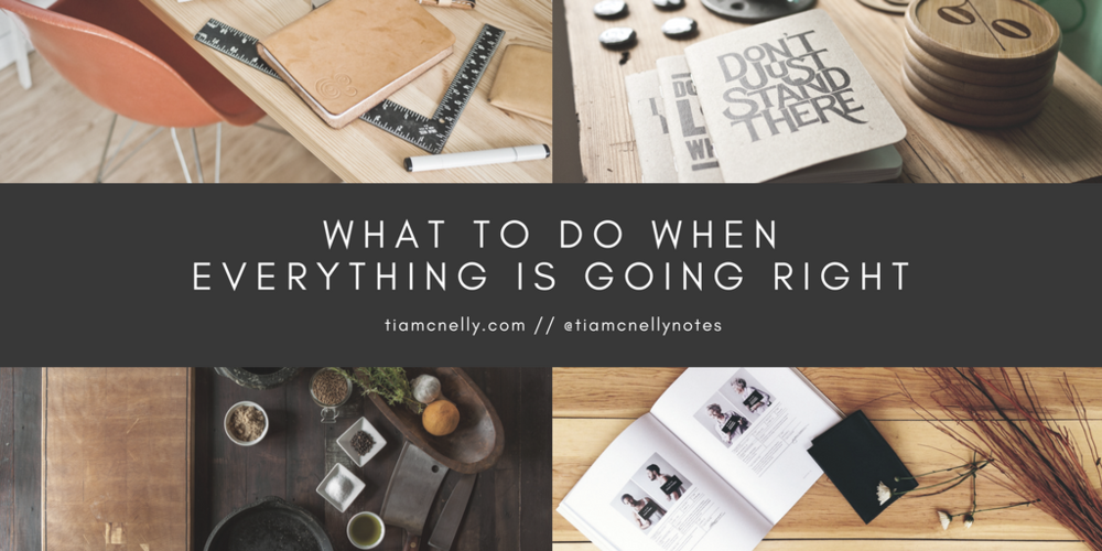 What to do when everything is going right (2).png