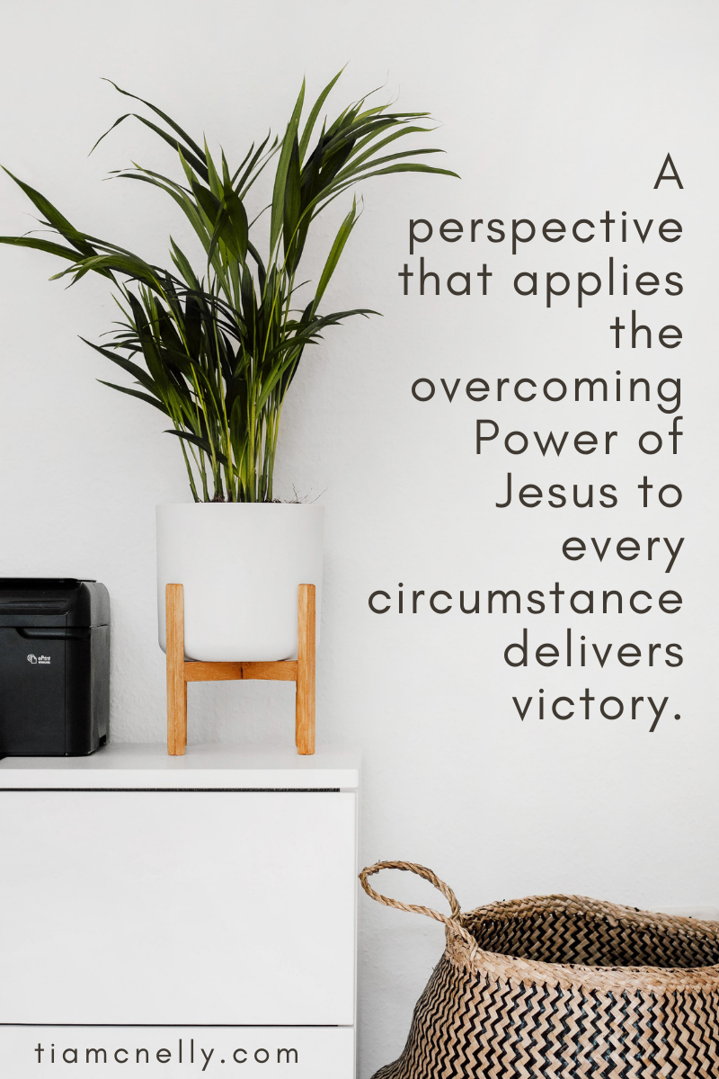 A perspective that applies the overcoming Power of Jesus to every circumstance delivers victory. (1).png