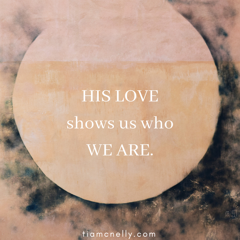 HIS LOVEshows us whoWE ARE..png