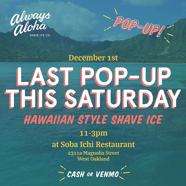 Hey everyone! Hope you all had a great Thanksgiving weekend! This Saturday 12/1 will be @alwaysalohashaveiceco's last pop up of the season! We'll be at @sobaichi_oakland from 11-3pm! Hoping for semi-warm, sunny weather! 🤞🏼