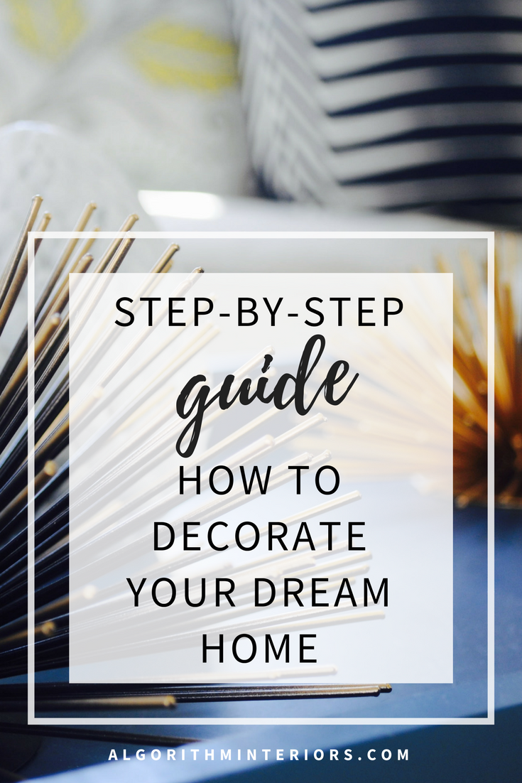 Step by step Guide - How to Decorate your Dream Home.